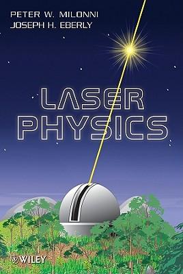 Laser Physics By Milonni, Peter W./ Eberly, Joseph H.